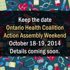 Keep the date: Ontario Health Coalition Action Assembly June 18-19, 2014. Details coming soon.